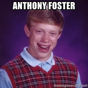 Bad Luck Brian - Anthony Foster