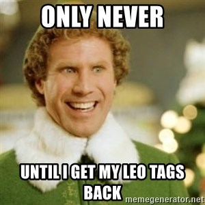 Buddy the Elf - ONLY NEVER UNTIL I GET MY LEO TAGS BACK