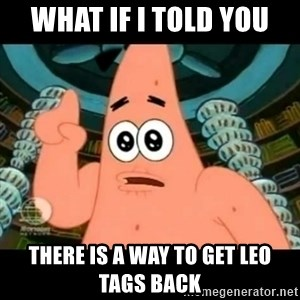 ugly barnacle patrick - what if i told you there is a way to get LEO tags back