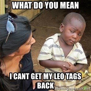 Skeptical 3rd World Kid - WHAT DO YOU MEAN I CANT GET MY LEO TAGS BACK