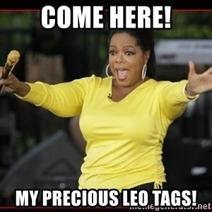 Overly-Excited Oprah!!!  - COME HERE! MY PRECIOUS LEO TAGS!