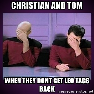 Double Facepalm - CHRISTIAN AND TOM WHEN THEY DONT GET LEO TAGS BACK