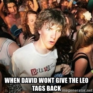 Sudden clarity clarence - When david wont give the LEO Tags Back