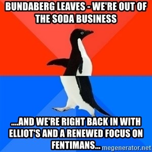Socially Awesome Awkward Penguin - Bundaberg leaves - we're out of the soda business ....and we're right back in with Elliot's and a renewed focus on Fentimans...