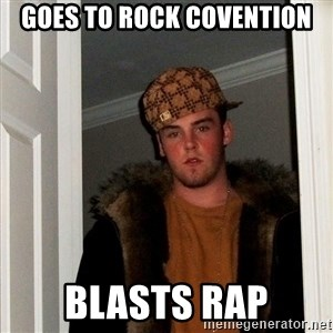 Scumbag Steve - Goes to rock covention Blasts Rap