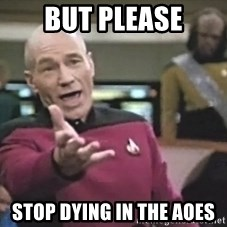 Captain Picard - BUT PLEASE STOP DYING IN THE AOES