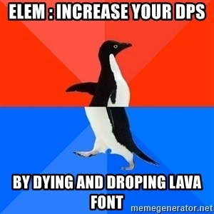 Socially Awesome Awkward Penguin - elem : increase your dps by dying and droping lava font
