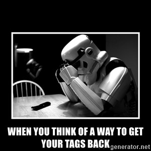 Sad Trooper - When you think of a way to get your tags back