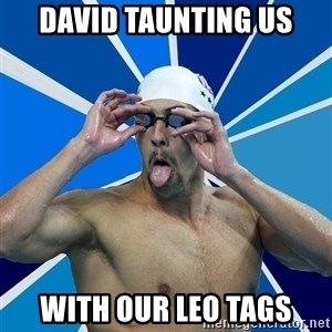 Ordinary swimmer - DAVID TAUNTING US WITH OUR LEO TAGS