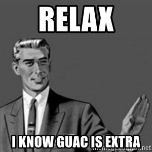 Correction Guy - Relax I know Guac is extra