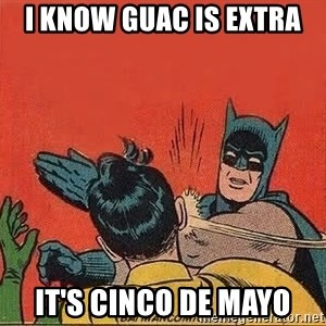 batman slap robin - I know guac is extra it's cinco de mayo