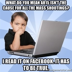 Programmers son - What do you mean AR15 isn't the cause for all the mass shootings? I read it on facebook. It has to be true.
