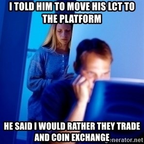 Internet Husband - I told him to move his LCT to the platform He said I would rather they trade and coin exchange