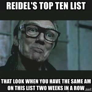 Brick Top - Reidel's Top Ten list That look when you have the same AM on this list two weeks in a row