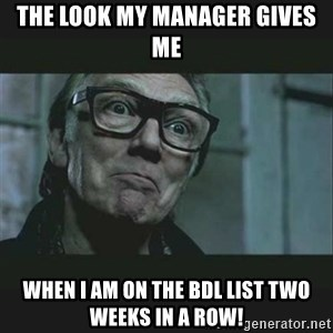 Brick Top - The look my Manager gives me When I am on the BDL list two weeks in a row!