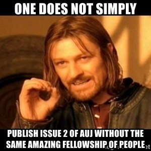Does not simply walk into mordor Boromir  - One does not simply Publish issue 2 of Auj without the same amazing fellowship of people