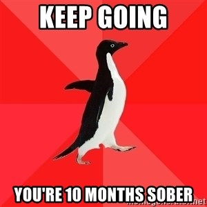 Socially Awesome Penguin - Keep going You're 10 months sober