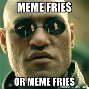 What If I Told You - meme fries or meme fries