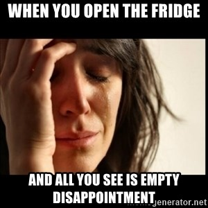 First World Problems - When you open the fridge And all you see is empty disappointment