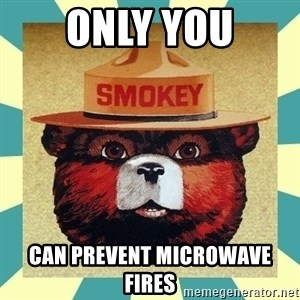 Smokey the Bear - Only you can prevent microwave fires