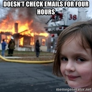 Disaster Girl - Doesn't Check Emails for Four Hours
