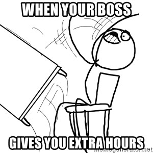 Desk Flip Rage Guy - when your boss gives you extra hours