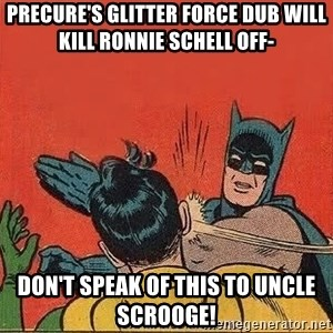 batman slap robin - Precure's Glitter Force dub will kill Ronnie Schell off- Don't speak of this to Uncle Scrooge!