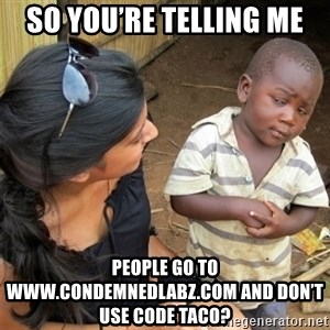 So You're Telling me - So you're telling me People go to www.condemnedlabz.com and don't use code TACO?