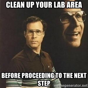 will ferrell - Clean up your lab area Before proceeding to the next step