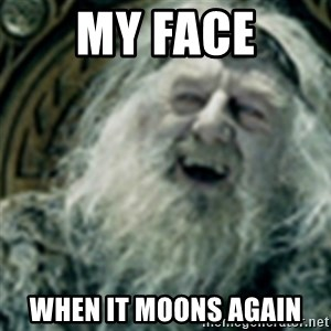 you have no power here - My face when it moons again