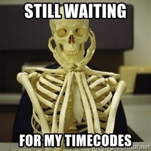 Skeleton waiting - still waiting for my timecodes