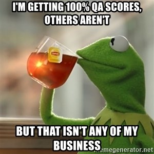 Kermit The Frog Drinking Tea - I'm getting 100% QA scores, others aren't But that isn't any of my business