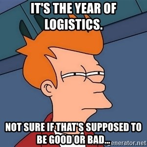Futurama Fry - it's the year of logistics. Not sure if that's supposed to be good or bad...