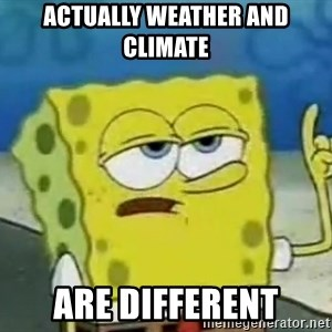 Tough Spongebob - Actually weather and climate are different