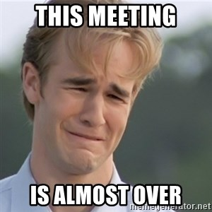 Dawson's Creek - this meeting is almost over