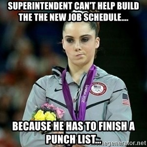 McKayla Maroney Not Impressed - Superintendent can't help build the the new job schedule.... Because he has to finish a Punch list...