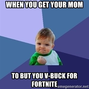 Success Kid - When you get your mom to but you v-buck for fortnite