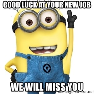 Despicable Me Minion - Good luck at your new job We will miss you
