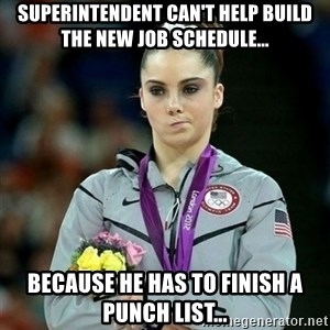 McKayla Maroney Not Impressed - Superintendent can't help build the new job schedule... Because he has to finish a punch list...