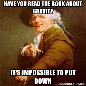 Joseph Ducreux - Have you read the book about gravity It's impossible to put down