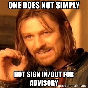 One Does Not Simply - One does not simply not sign in/out for advisory