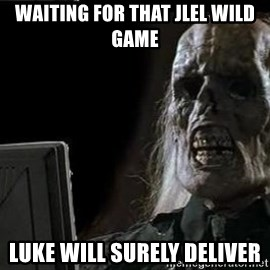 OP will surely deliver skeleton - Waiting for that jlel wild game Luke will surely deliver