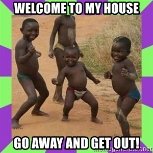 african kids dancing - welcome to my house go away and get out!