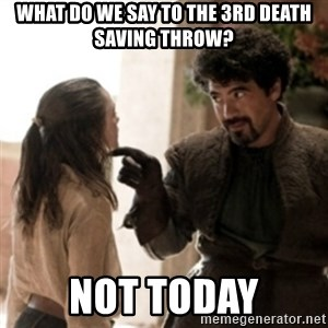 Not today arya - What do we say to the 3rd death saving throw? Not today