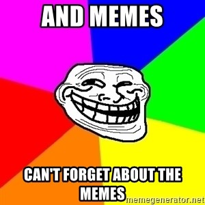 Trollface - And memes Can't forget about the memes