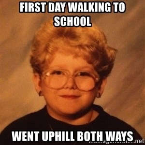 60 Year-Old Girl - first day walking to school went uphill both ways