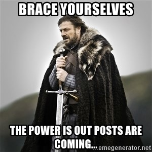 Game of Thrones - Brace yourselves The power is out posts are coming...
