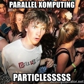 Sudden Realization Ralph - Parallel xomputing Particlesssss