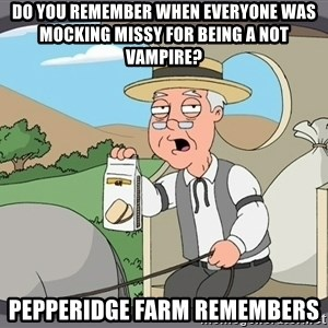 Pepperidge Farm Remembers Meme - Do you remember when everyone was mocking Missy for being a not vampire? Pepperidge Farm Remembers