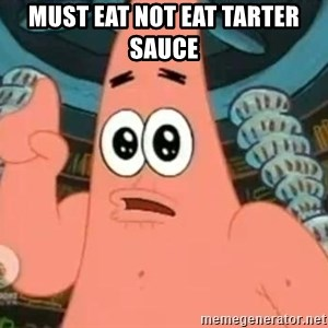 Patrick Says - must eat not eat tarter sauce